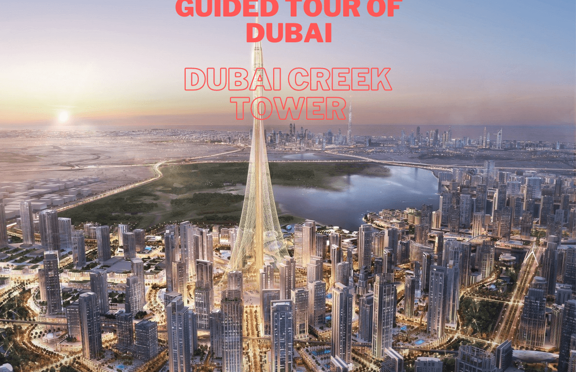 Guided tour of Dubai - Dubai Creek Tower